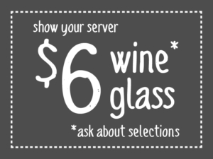 $6 glass of wine special based on selection and availability